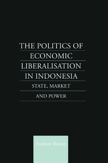 The Politics of Economic Liberalization in Indonesia State, Market and Power book cover