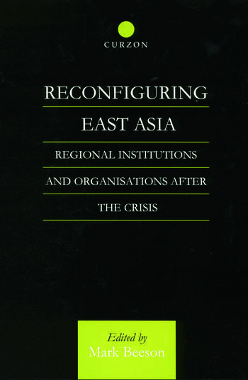 Reconfiguring East Asia Regional Institutions and Organizations After the Crisis book cover