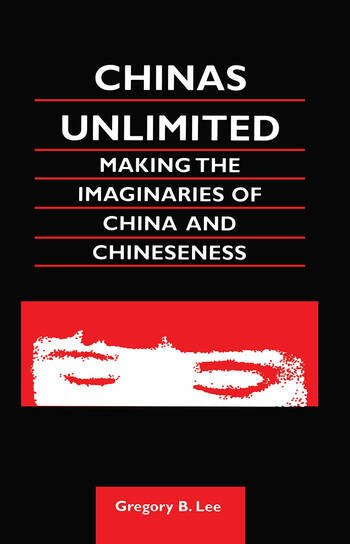 Chinas Unlimited Making the Imaginaries of China and Chineseness book cover