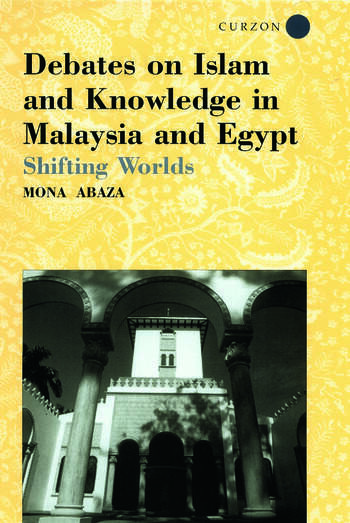 Debates on Islam and Knowledge in Malaysia and Egypt Shifting Worlds book cover