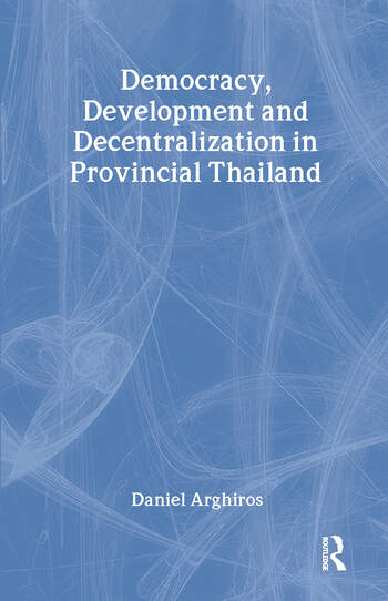 Democracy, Development and Decentralization in Provincial Thailand book cover