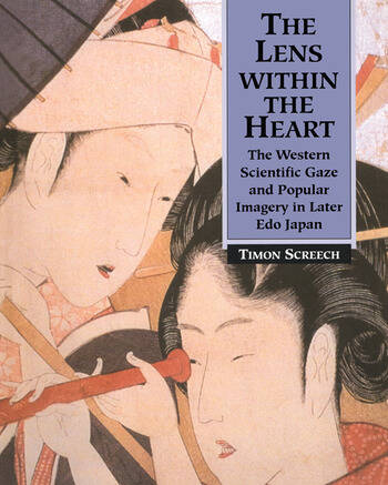 The Lens Within the Heart The Western Scientific Gaze and Popular Imagery in Later Edo Japan book cover