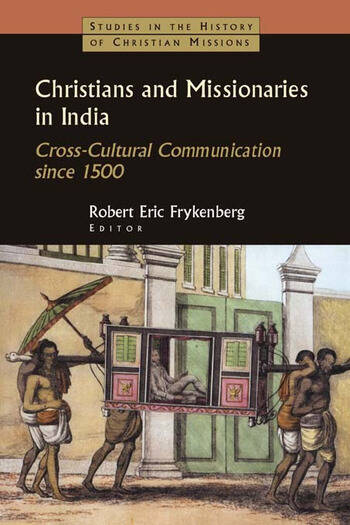 Christians and Missionaries in India Cross-Cultural Communication since 1500 book cover