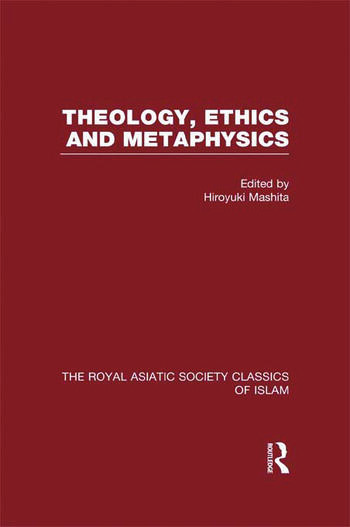 Theology, Ethics and Metaphysics Royal Asiatic Society Classics of Islam book cover