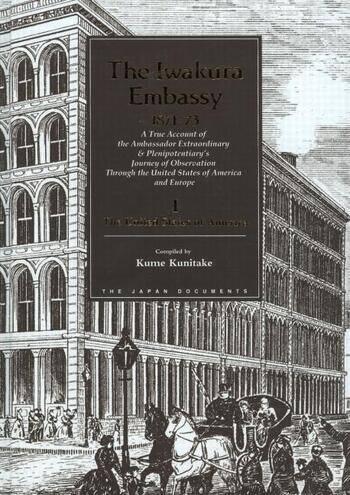 The Iwakura Embassy, 1871-1873 A True Account of the Ambassador Extraordinary and Plenipotentiary's Journey of Observation through the United States of America and Europe book cover