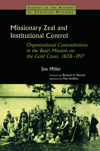Missionary Zeal and Institutional Control Organizational Contradictions in the Basel Mission on the Gold Coast 1828-1917 book cover