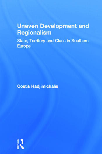 Uneven Development and Regionalism State, Territory and Class in Southern Europe book cover