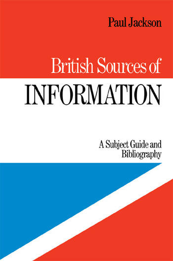 British Sources of Information A Subject Guide and Bibliography book cover