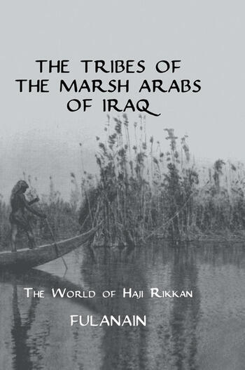 The Tribes Of The Marsh Arabs of Iraq The World of Haji Rikkan book cover