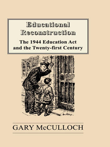 Educational Reconstruction The 1944 Education Act and the Twenty-first Century book cover