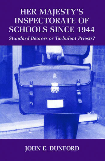 Her Majesty's Inspectorate of Schools Since 1944 Standard Bearers or Turbulent Priests? book cover