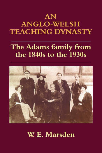 An Anglo-Welsh Teaching Dynasty The Adams Family from the 1840s to the 1930s book cover