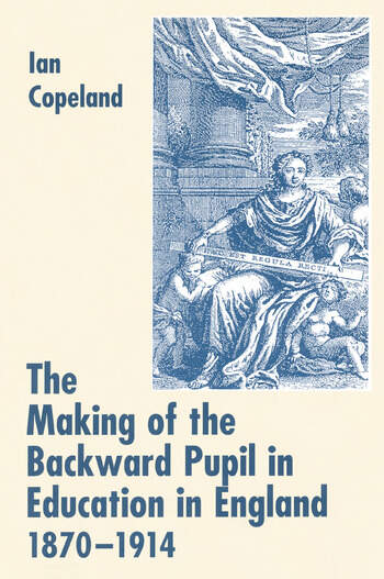 The Making of the Backward Pupil in Education in England, 1870-1914 book cover