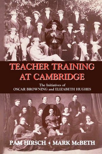 Teacher Training at Cambridge The Initiatives of Oscar Browning and Elizabeth Hughes book cover