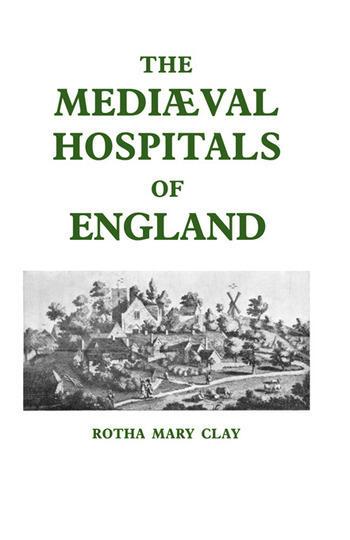Mediaeval Hospitals of England book cover