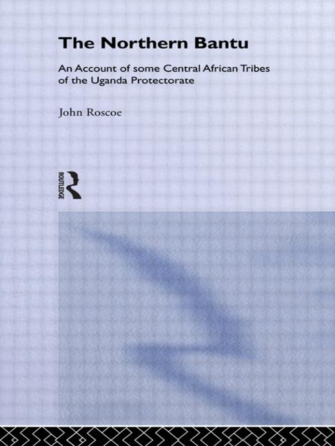 Northern Bantu An Account of Some Central African Tribes of the Uganda Protectorate book cover