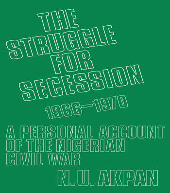 The Struggle for Secession, 1966-1970 A Personal Account of the Nigerian Civil War book cover
