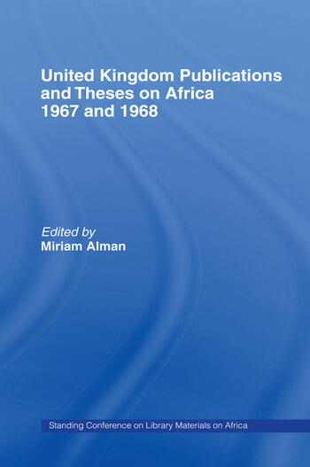 United Kingdom Publications and Theses on Africa 1967-68 Standing Conference on Library Materials on Africa book cover