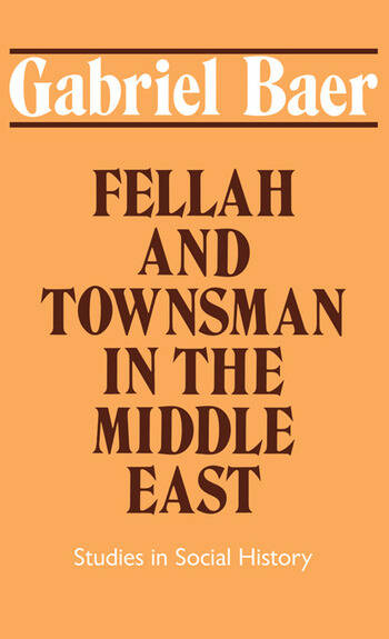 Fellah and Townsman in the Middle East Studies in Social History book cover