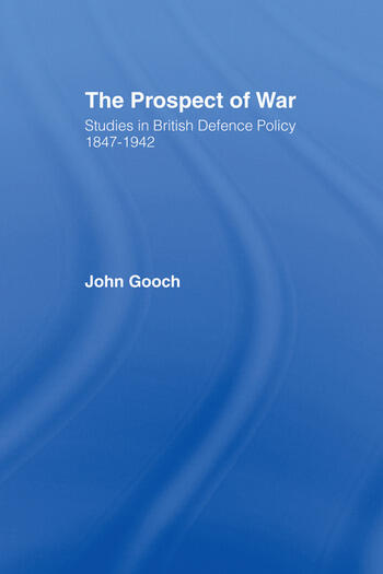 The Prospect of War The British Defence Policy 1847-1942 book cover