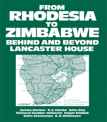 From Rhodesia to Zimbabwe Behind and Beyond Lancaster House book cover