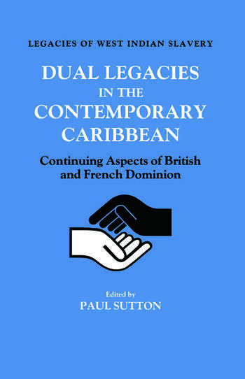 Dual Legacies in the Contemporary Caribbean Continuing Aspects of British and French Dominion book cover