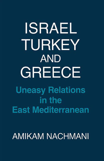 Israel, Turkey and Greece Uneasy Relations in the East Mediterranean book cover