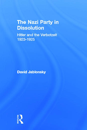 The Nazi Party in Dissolution Hitler and the Verbotzeit 1923-25 book cover