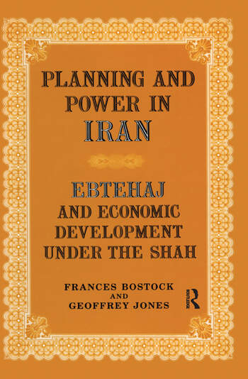 Planning and Power in Iran Ebtehaj and Economic Development under the Shah book cover