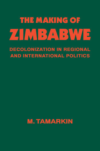 The Making of Zimbabwe Decolonization in Regional and International Politics book cover