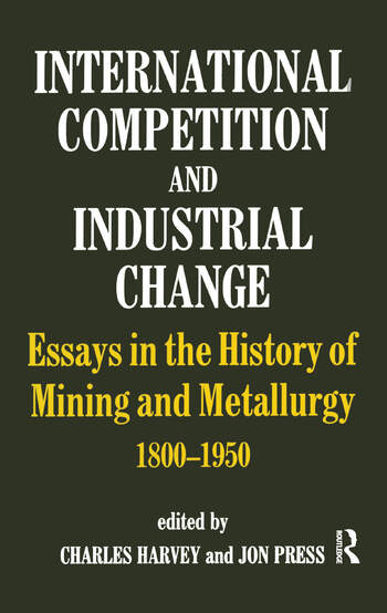 International Competition and Industrial Change Essays in the History of Mining and Metallurgy 1800-1950 book cover
