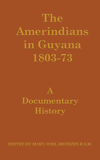 The Amerindians in Guyana 1803-1873 A Documentary History book cover
