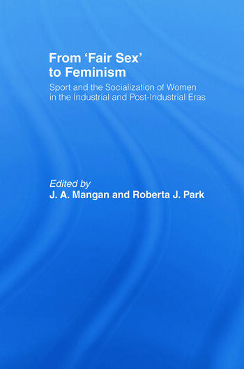 From Fair Sex to Feminism Sport and the Socialization of Women in the Industrial and Post-Industrial Eras book cover