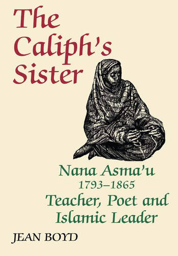 The Caliph's Sister Nana Asma'u, 1793-1865, Teacher, Poet and Islamic Leader book cover