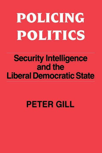 Policing Politics Security Intelligence and the Liberal Democratic State book cover