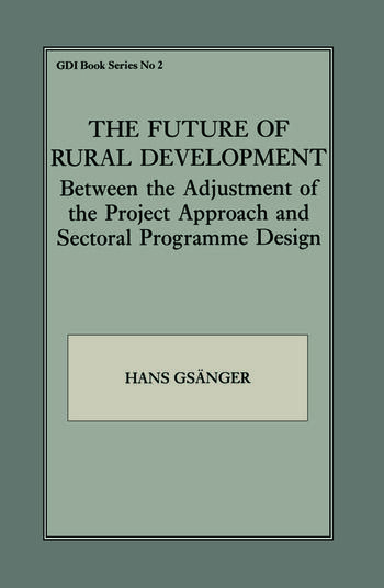 The Future of Rural Development Between the Adjustment of the Project Approach and Sectoral Programme Desig book cover