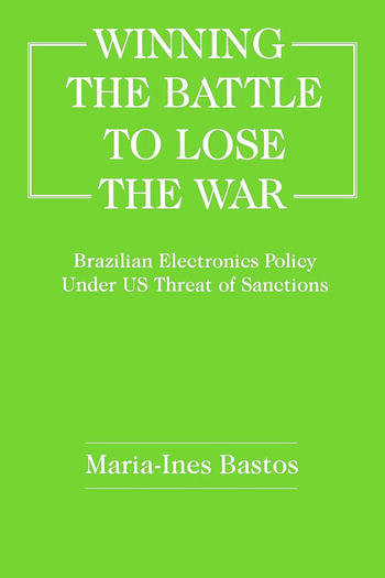 Winning the Battle to Lose the War? Brazilian Electronics Policy Under US Threat of Sanctions book cover