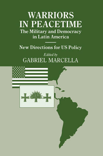 Warriors in Peacetime New Directions for US Policy The Military and Democracy in Latin America book cover