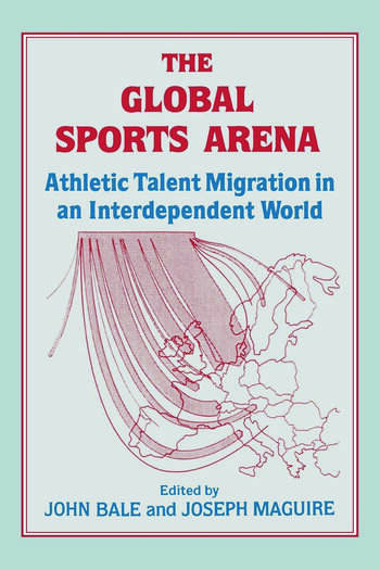 The Global Sports Arena Athletic Talent Migration in an Interpendent World book cover