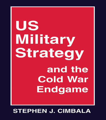 US Military Strategy and the Cold War Endgame book cover
