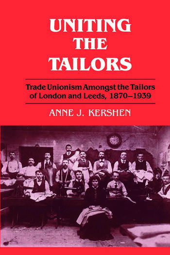Uniting the Tailors Trade Unionism amoungst the Tailors of London and Leeds 1870-1939 book cover