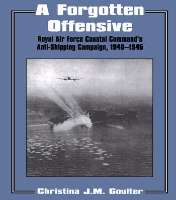 A Forgotten Offensive Royal Air Force Coastal Command's Anti-Shipping Campaign 1940-1945 book cover