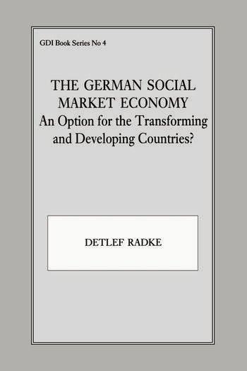 The German Social Market Economy An Option for the Transforming and Developing Countries book cover