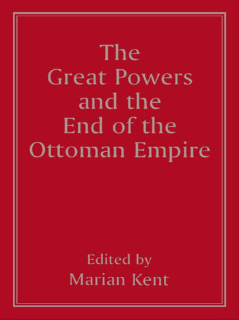 The Great Powers and the End of the Ottoman Empire book cover