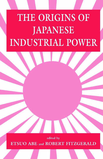 The Origins of Japanese Industrial Power Strategy, Institutions and the Development of Organisational Capability book cover