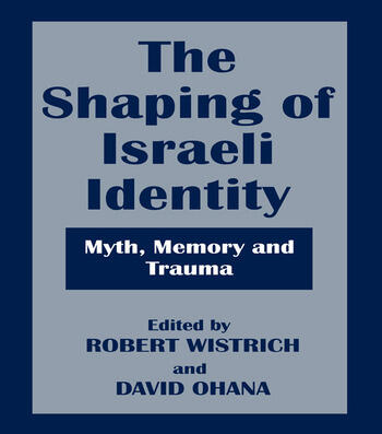 The Shaping of Israeli Identity Myth, Memory and Trauma book cover
