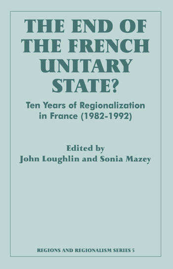 The End of the French Unitary State? Ten years of Regionalization in France 1982-1992 book cover