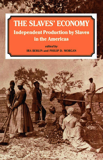The Slaves' Economy Independent Production by Slaves in the Americas book cover
