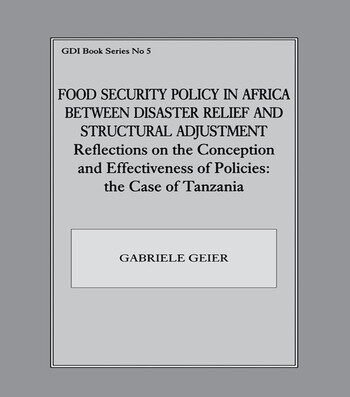 Food Security Policy in Africa Between Disaster Relief and Structural Adjustment Reflections on the Conception and Effectiveness of Policies; the case of Tanzania book cover