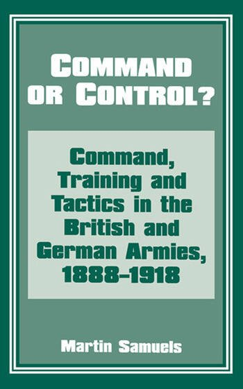 Command or Control? Command, Training and Tactics in the British and German Armies, 1888-1918 book cover